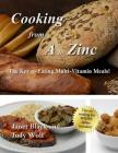 Cooking From A to Zinc: The Key to Eating Multi-Vitamin Meals! Cover Image