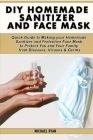 Diy homemade sanitizer and face mask: Quick Guidе tо Mаking yоur Hоmеmаdе Sаnitizеr а Cover Image