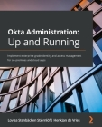 Okta Administration: Up and Running: Implement enterprise-grade identity and access management for on-premises and cloud apps Cover Image
