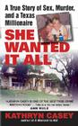 She Wanted It All: A True Story of Sex, Murder, and a Texas Millionaire Cover Image