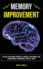 Memory Improvement: Unleash Your Brain Potential to Improve your Memory and Concentration Tremendously Within 2 Weeks Cover Image
