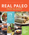 Real Paleo Fast & Easy: More Than 175 Recipes Ready in 30 Minutes or Less Cover Image