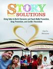Story Solutions: Using Tales to Build Character and Teach Bully Prevention, Drug Prevention, and Conflict Resolution Cover Image