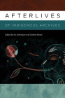 Afterlives of Indigenous Archives Cover Image
