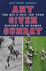 Any Given Sunday: The NFL's Epic 100-Year History in 20 Games Cover Image