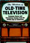 The Wisdom of Old-Time Television: Common Sense and Uncommon Genius from the Golden Age of Television Cover Image
