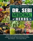 The Essential DR. SEBI Medicinal Herbs: Alkaline Diet for Weight Loss and Detox Your Body with Basic Food Recipes, Herbs and Products to Reduce Risk o Cover Image