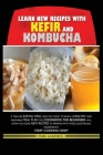 Learn New Recipes for Kefir and Kombucha: If You Like Eating Well and You Want to Build a Healthy and Enjoyable Meal Plan, This Cookbook for Beginners (Paperback Edition) Cover Image