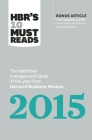 Hbr's 10 Must Reads 2015: The Definitive Management Ideas of the Year from Harvard Business Review (with Bonus McKinsey Award-Winning Article th Cover Image