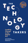 The Technology Takers: Leading Change in the Digital Era Cover Image