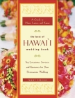 The Best of Hawai'i Wedding Book: A Guide to Maui, Lanai, and Kauai a Top Locations, Services, and Resources for Your Destination Wedding Cover Image