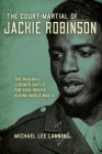 The Court-Martial of Jackie Robinson: The Baseball Legend's Battle for Civil Rights During World War II Cover Image