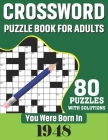 You Were Born In 1948: Crossword Puzzle Book For Adults: 80 Large Print Challenging Crossword Puzzles Book With Solutions For Adults Seniors Cover Image