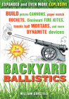 Backyard Ballistics: Build Potato Cannons, Paper Match Rockets, Cincinnati Fire Kites, Tennis Ball Mortars, and More Dynamite Devices Cover Image