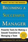 Becoming a Successful Manager: Powerful Tools for Making a Smooth Transition to Managing a Team Cover Image