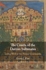 The Courts of the Deccan Sultanates: Living Well in the Persian Cosmopolis Cover Image