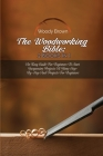 The Woodworking Bible: 2 Books In 1: An Easy Guide for Beginners to Start Inexpensive Projects at Home Step-By-Step and Projects for Beginner Cover Image