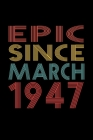 Epic Since March 1947: Birthday Gift for 73 Year Old Men and Women Cover Image
