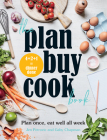 The Plan Buy Cook Book: Plan Once, Eat Well All Week Cover Image
