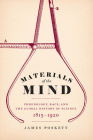 Materials of the Mind: Phrenology, Race, and the Global History of Science, 1815-1920 Cover Image