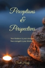 Perceptions & Perspectives: Your kindness is your strength. Your strength is your kindness Cover Image