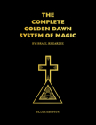 The Complete Golden Dawn System of Magic: Black Edition Cover Image