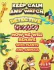 keep calm and watch detective Huxley how he will behave with plant and animals: A Gorgeous Coloring and Guessing Game Book for Huxley /gift for Huxley Cover Image