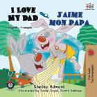 I Love My Dad J'aime mon papa: English French Bilingual Book for Kids (English French Bilingual Collection) Cover Image