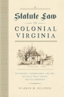 Statute Law in Colonial Virginia: Governors, Assemblymen, and the Revisals That Forged the Old Dominion (Early American Histories) Cover Image