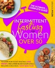 Intermittent Fasting For Women Over 50: The Ultimate And Complete Guide To Learn How To Eat Healthily, Lose Weight, And Lower Blood Sugar Levels. Incl Cover Image