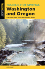 Touring Hot Springs Washington and Oregon: The States' Best Resorts and Rustic Soaks Cover Image
