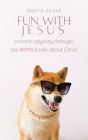 Fun with Jesus: A Manic Odyssey through the
