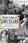 Historic Crimes of Long Island: Misdeeds from the 1600s to the 1950s Cover Image