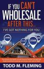 If You Can't Wholesale After This: I've Got Nothing for You... Cover Image