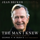 The Man I Knew Lib/E: The Amazing Story of George H. W. Bush's Post-Presidency Cover Image