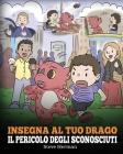 Insegna al tuo drago il pericolo degli sconosciuti: Una simpatica storia per bambini, per renderli consapevoli del pericolo rappresentato dagli sconos Cover Image