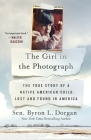 The Girl in the Photograph: The True Story of a Native American Child, Lost and Found in America Cover Image