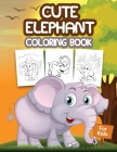 Cute Elephant Coloring Book for Kids: Kids Coloring Book Filled with Elephants Designs, Cute Gift for Boys and Girls Ages 4-8 Cover Image