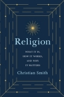 Religion: What It Is, How It Works, and Why It Matters Cover Image