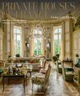 Private Houses of France: Living with History Cover Image