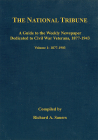 The National Tribune Civil War Index: A Guide to the Weekly Newspaper Dedicated to Civil War Veterans, 1877-1943, Volume 1: 1877-1903 Cover Image