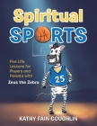 Spiritual Sports: Five Life Lessons for Players and Parents with Zeus the Zebra Cover Image
