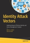 Identity Attack Vectors: Implementing an Effective Identity and Access Management Solution Cover Image