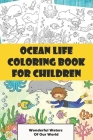 Ocean Life Coloring Book For Children: Wonderful Waters Of Our World: Sea Life Color Book Cover Image
