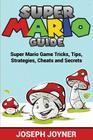 Super Mario Guide: Super Mario Game Tricks, Tips, Strategies, Cheats and Secrets Cover Image