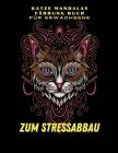 Katze Mandalas Malbuch für Erwachsene: Katzen-Malvorlagen -Stressabbau -Erwachsenen-Mandalamalbuch -Hohe Qualität -Stressabbau für Erwachsene -Entspan Cover Image