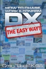 DX - The Easy Way: How to Chase, Work & Confirm DX - The Easy Way Cover Image