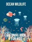 Ocean Wildlife: Coloring Book for kids to color you own Tropical Fish, Coral Reefs and Ocean Wildlife for Stress Relief and Relaxation Cover Image