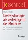 Die Psychologie ALS Verteidigerin Der Moderne: Die Unterschiedlichen Funktionen Der Psychologie in Der Moderne (Essentials) Cover Image
