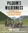 Pilgrim's Wilderness: A True Story of Faith and Madness on the Alaska Frontier Cover Image